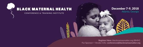 "[IMAGE DESCRIPTION: Purple background with the title ""Black Maternal Health Conference and Training Institute"" with a picture of a Black mother kissing an infant's head.]"