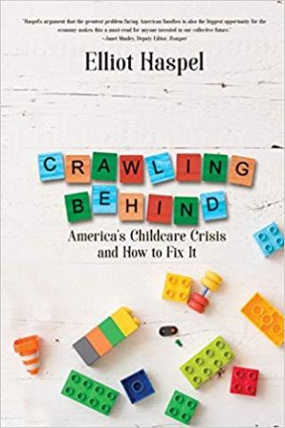 "[IMAGE DESCRIPTION: An image of the cover of the book 'Crawling Behind: America's Childcare Crisis and How to Fix It""]"