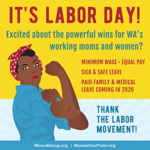 "[Image description: graphic with a woman with brown skin with arm flexed as Rosie the Riveter. Text: ""It's Labor Day! Excited about the powerful wins for WA working moms and women? Minimum wage. Equal Pay. Sick and Safe Leave. Paid Family & Medical Leave]"