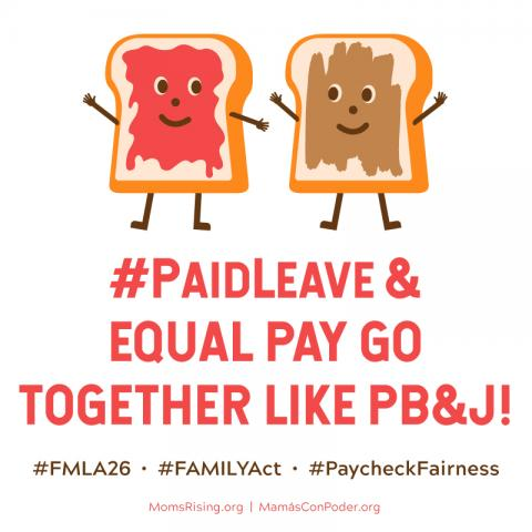[graphic with toast with peanut butter & toast with jam with text: Paid Leave and Equal Pay go together like PB&J!]