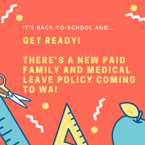 "[Graphic with school supplies and text: ""It's Back To School and...Get Ready! There's a New Paid Family and Medical Leave Policy Coming to WA!"