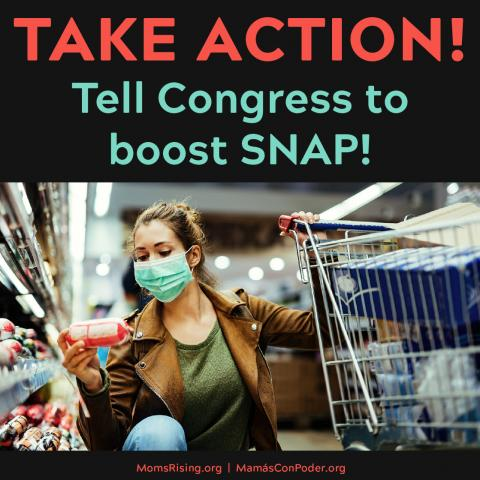 "[IMAGE DESCRIPTION: A photo of a woman with a shopping cart and wearing a mask, and the words ""Take Action: Tell Congress to Boost SNAP!""]"