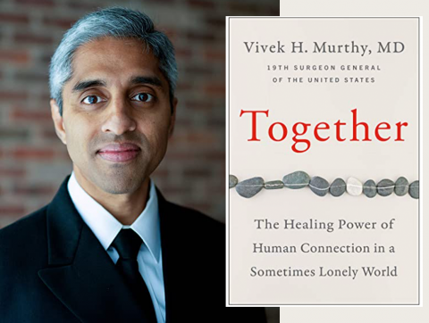 [IMAGE DESCRIPTION: A photo of Dr. Vivek Murthy, former Surgeon General of the U.S., with his book called 'Together: The Healing Power of Human Connection in a Sometimes Lonely World.']