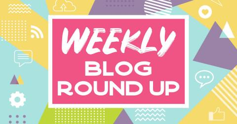 "[IMAGE DESCRIPTION: A colorful graphic that says ""Weekly Blog Round Up"" on a pink background]"