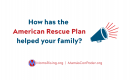 How has the American Rescue Plan helped your family?