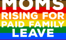 MomsRising for Paid Leave sign