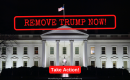 "[IMAGE DESCRIPTION: A photo of the White House at night. In red text, ""Remove Trump Now"" with a red button that says"