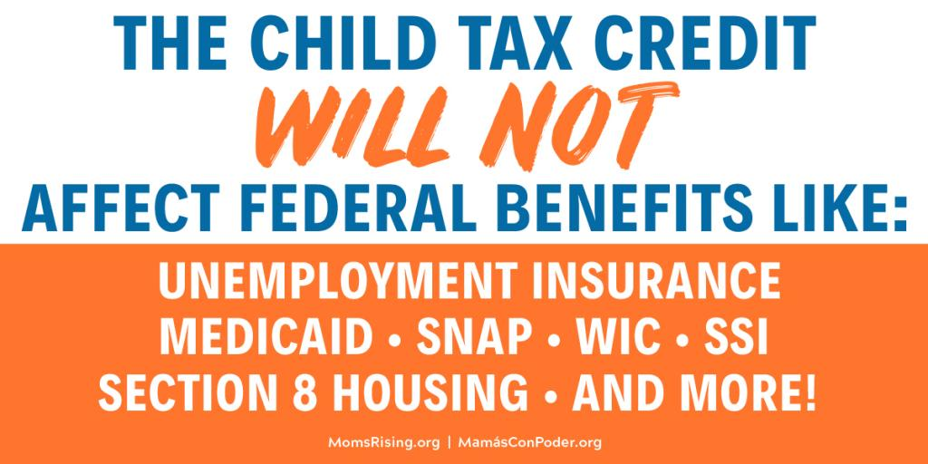 The child Tax Credit will not affect other federal benefits