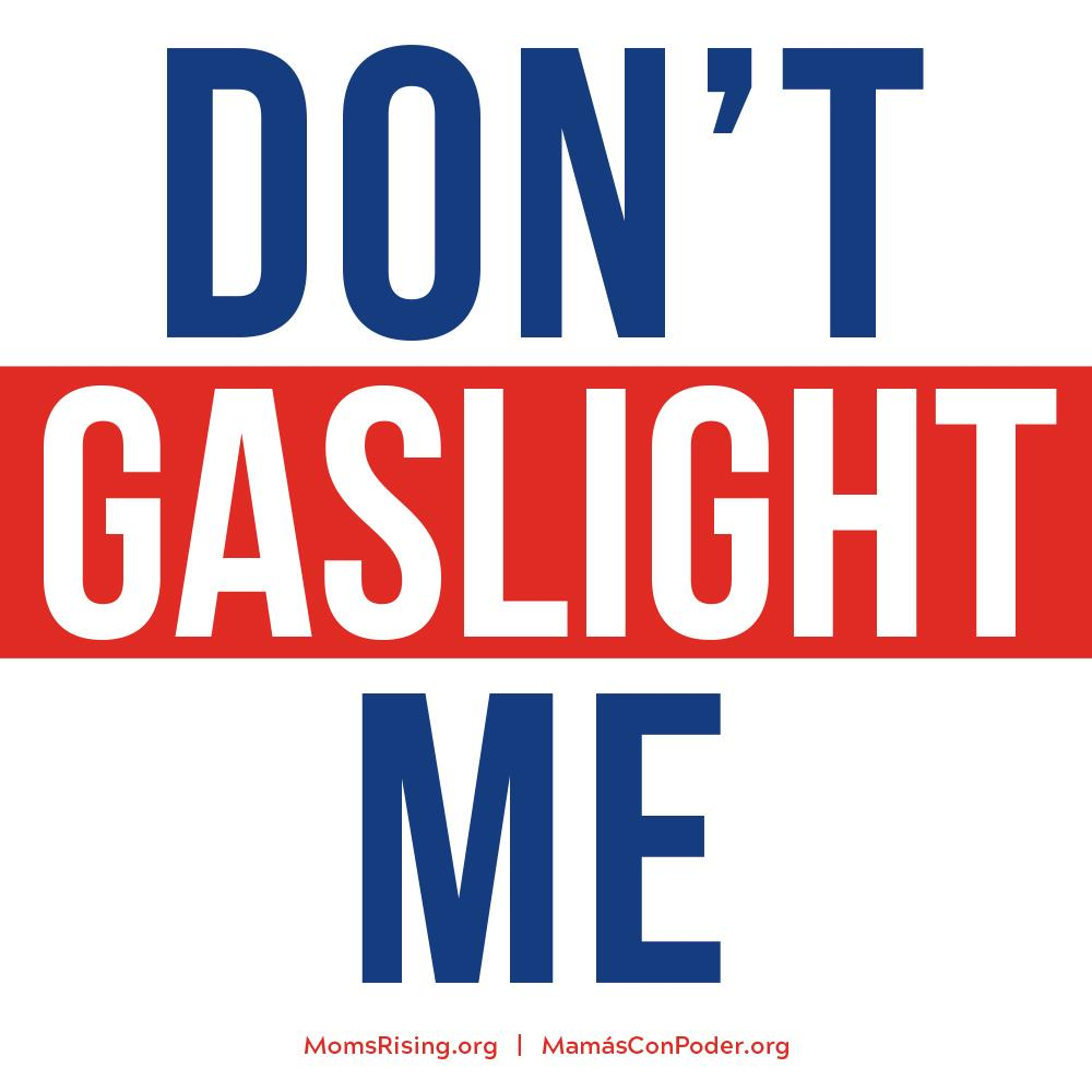 """Don't Gaslight Me"""