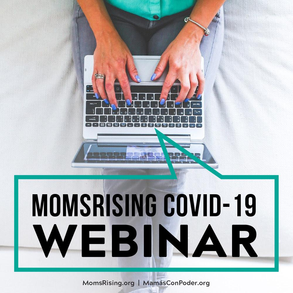 [IMAGE DESCRIPTION: A photo of a person lounging on a bed; only their torso and hands hovering over a laptop are visible. Text says MomsRising's COVID-19 webinar.]