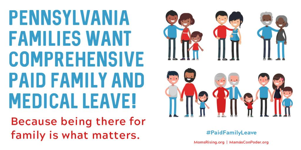 "[IMAGE DESCRIPTION: A graphic image with the text ""Pennsylvania families want comprehensive paid family and medical leave!""]"