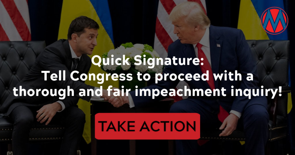 Tell Congress to proceed with a thorough and fair impeachment inquiry!